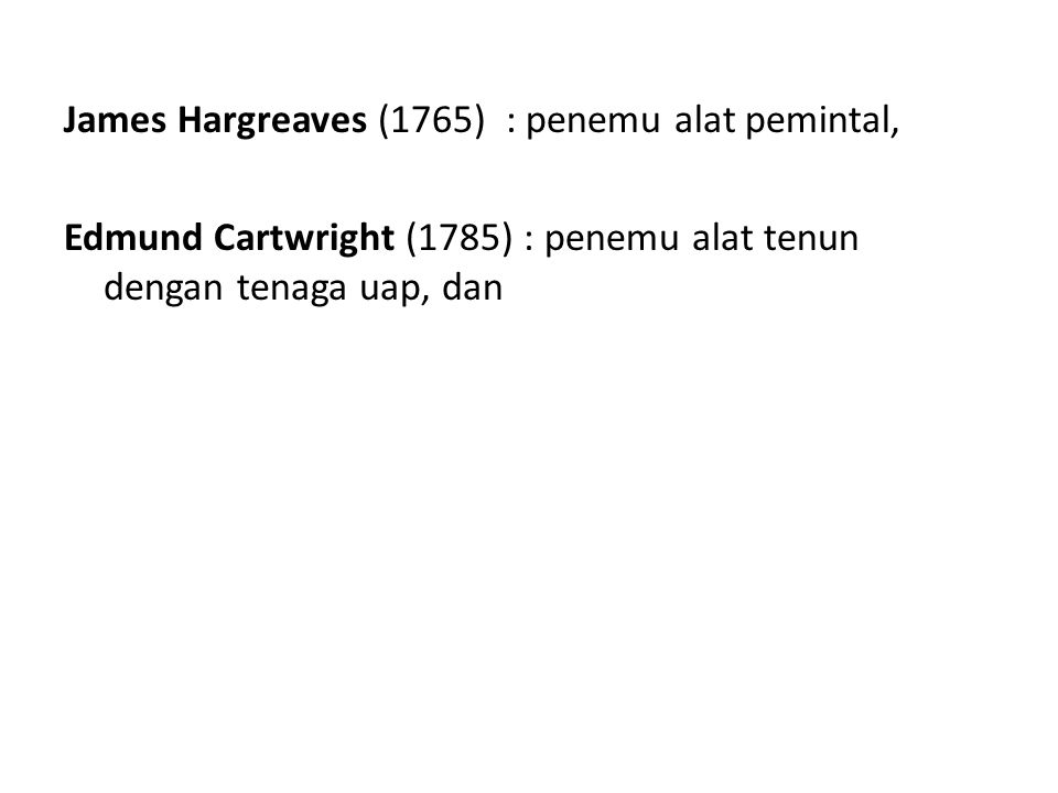 James Hargreaves (1765) : penemu alat pemintal, Edmund Cartwright (1785) : penemu alat tenun dengan tenaga uap, dan
