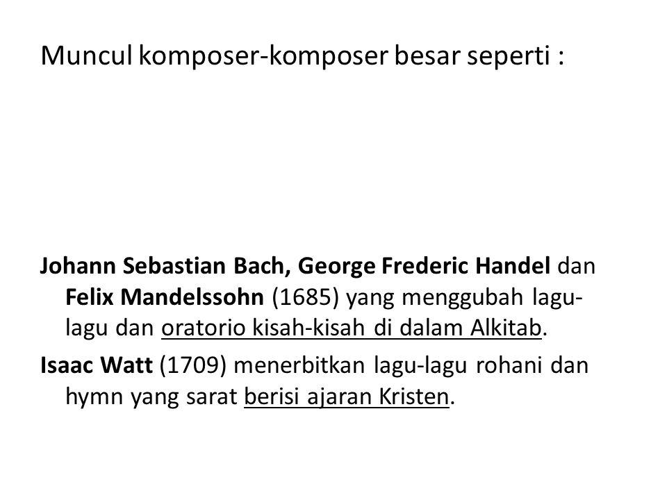 Muncul komposer-komposer besar seperti :