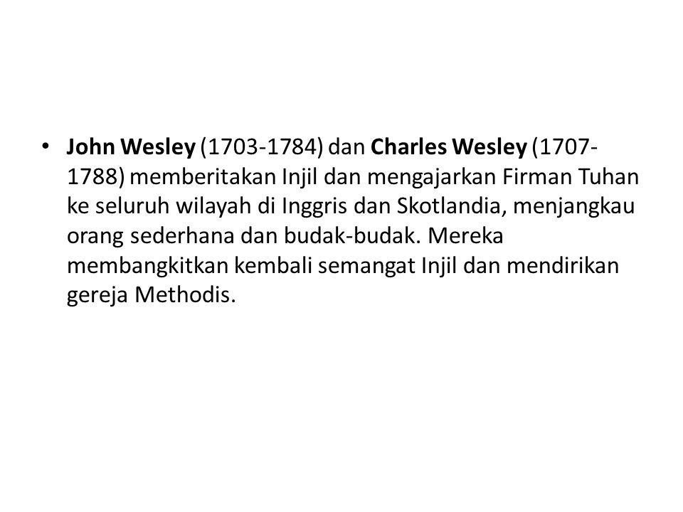 John Wesley (1703-1784) dan Charles Wesley (1707-1788) memberitakan Injil dan mengajarkan Firman Tuhan ke seluruh wilayah di Inggris dan Skotlandia, menjangkau orang sederhana dan budak-budak.