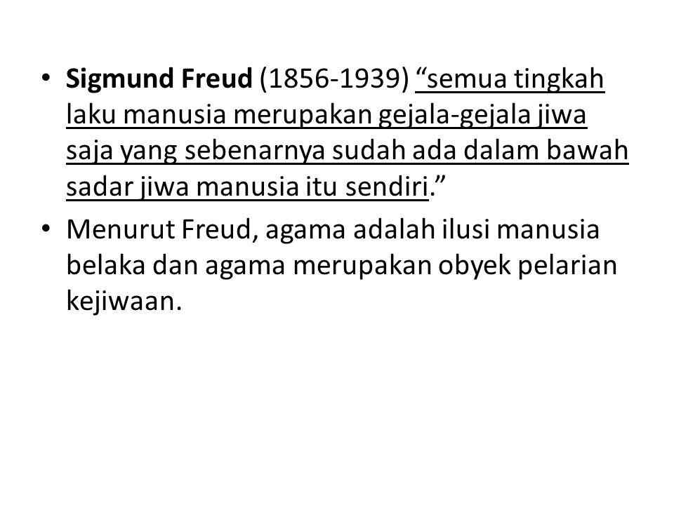 Sigmund Freud (1856-1939) semua tingkah laku manusia merupakan gejala-gejala jiwa saja yang sebenarnya sudah ada dalam bawah sadar jiwa manusia itu sendiri.