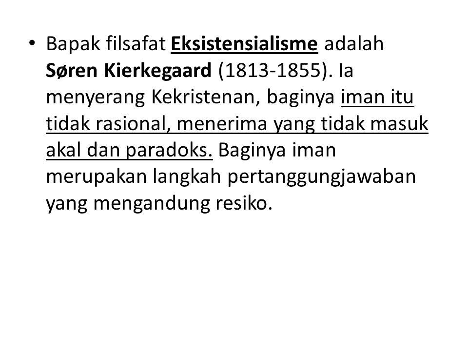 Bapak filsafat Eksistensialisme adalah Søren Kierkegaard (1813-1855)