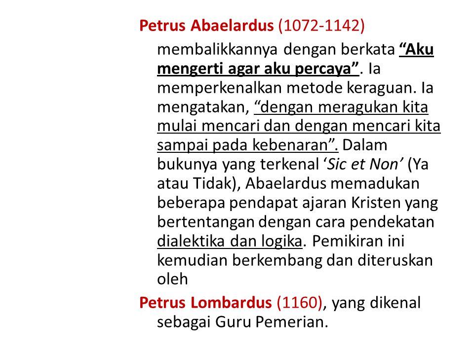 Petrus Abaelardus (1072-1142) membalikkannya dengan berkata Aku mengerti agar aku percaya .