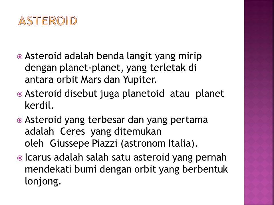 Asteroid Asteroid adalah benda langit yang mirip dengan planet-planet, yang terletak di antara orbit Mars dan Yupiter.