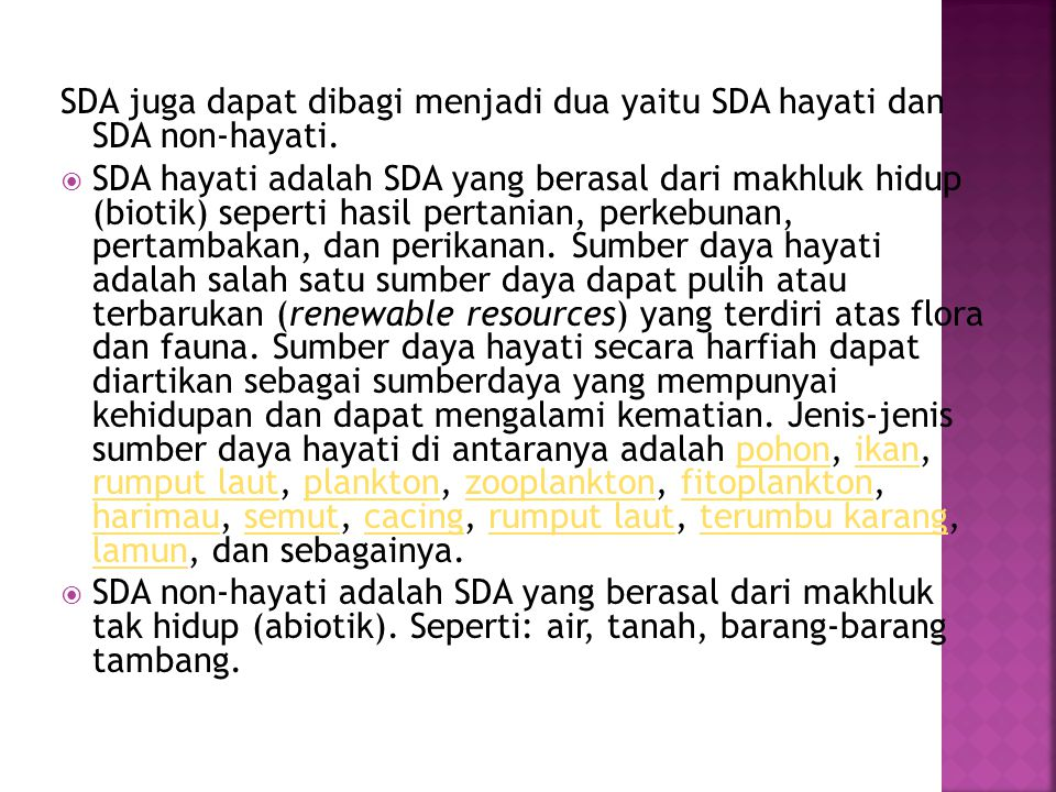 SDA juga dapat dibagi menjadi dua yaitu SDA hayati dan SDA non-hayati.