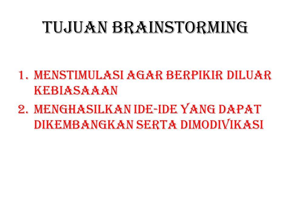 Tujuan brainstorming Menstimulasi agar berpikir diluar kebiasaaan