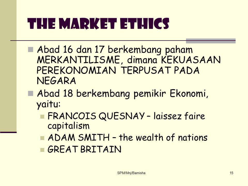 The market ethics Abad 16 dan 17 berkembang paham MERKANTILISME, dimana KEKUASAAN PEREKONOMIAN TERPUSAT PADA NEGARA.