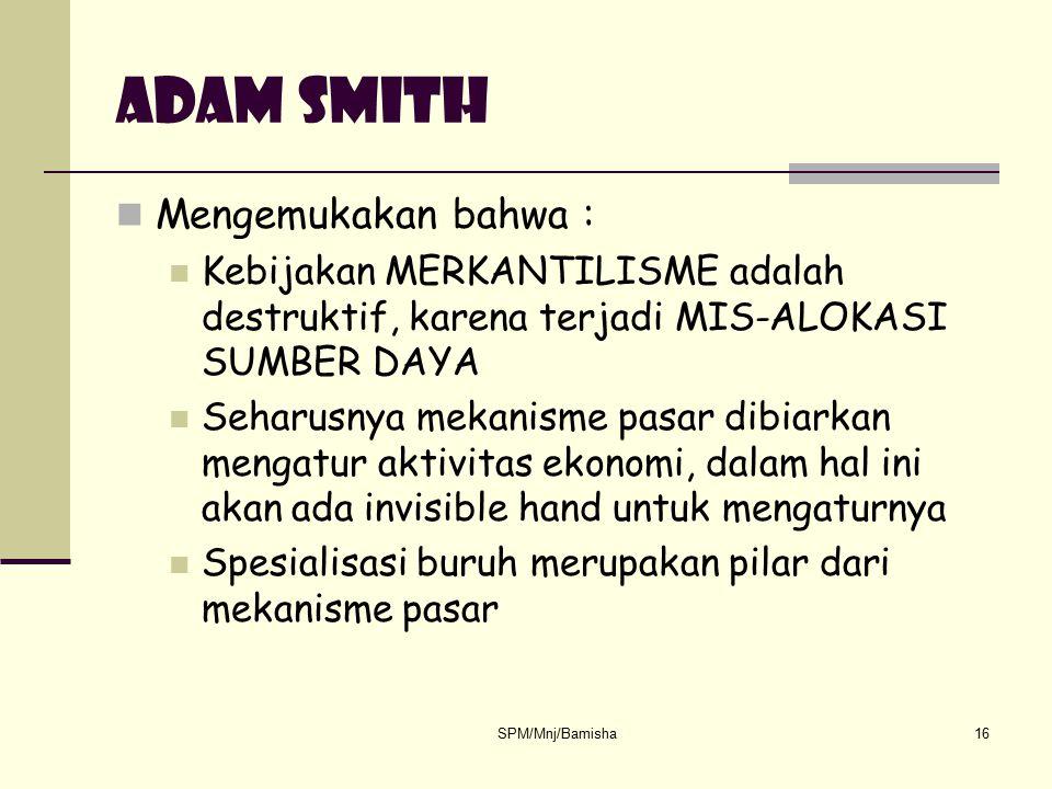 Adam smith Mengemukakan bahwa :