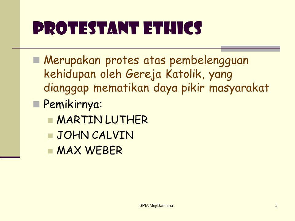 Protestant Ethics Merupakan protes atas pembelengguan kehidupan oleh Gereja Katolik, yang dianggap mematikan daya pikir masyarakat.