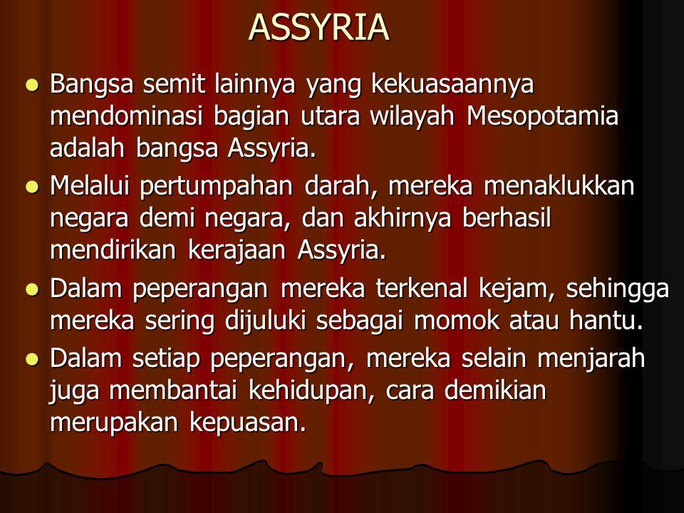 ASSYRIA Bangsa semit lainnya yang kekuasaannya mendominasi bagian utara wilayah Mesopotamia adalah bangsa Assyria.