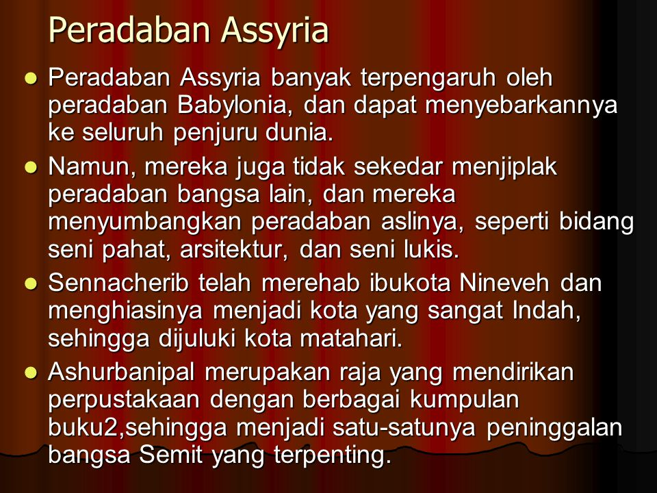 Peradaban Assyria Peradaban Assyria banyak terpengaruh oleh peradaban Babylonia, dan dapat menyebarkannya ke seluruh penjuru dunia.