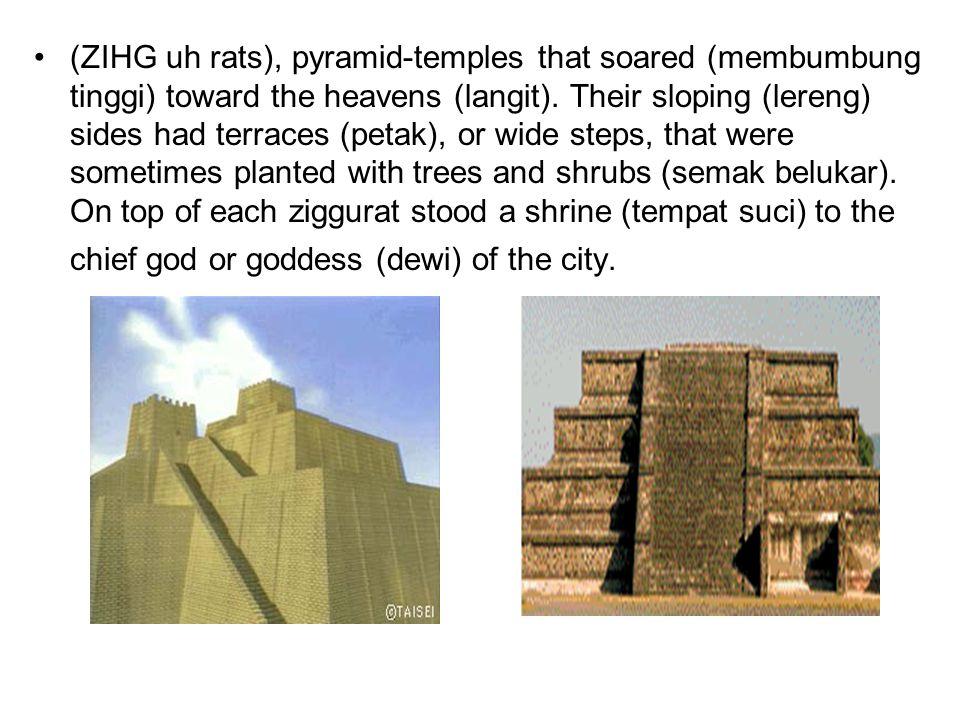(ZIHG uh rats), pyramid-temples that soared (membumbung tinggi) toward the heavens (langit).