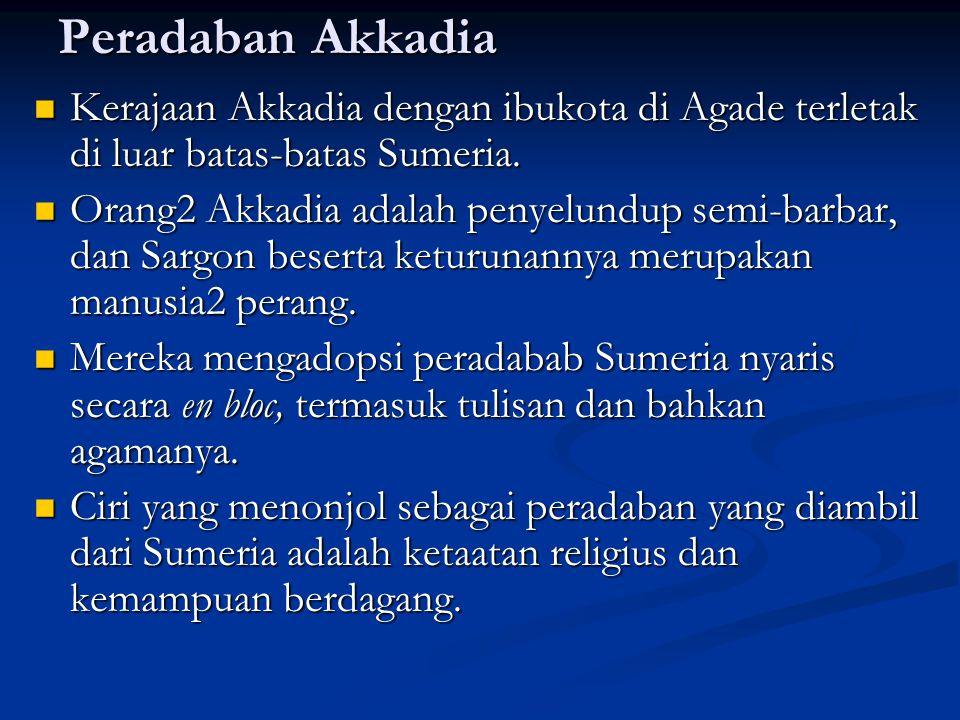 Peradaban Akkadia Kerajaan Akkadia dengan ibukota di Agade terletak di luar batas-batas Sumeria.