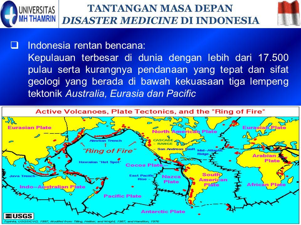 TANTANGAN MASA DEPAN DISASTER MEDICINE DI INDONESIA. Indonesia rentan bencana: