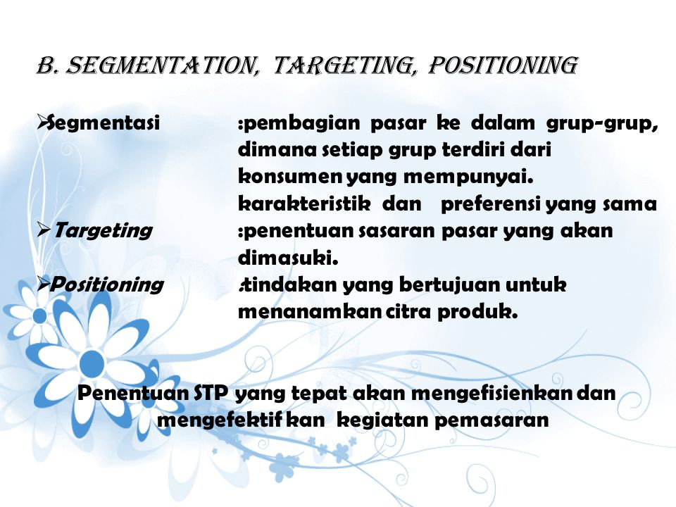 b. Segmentation, Targeting, POsitioning