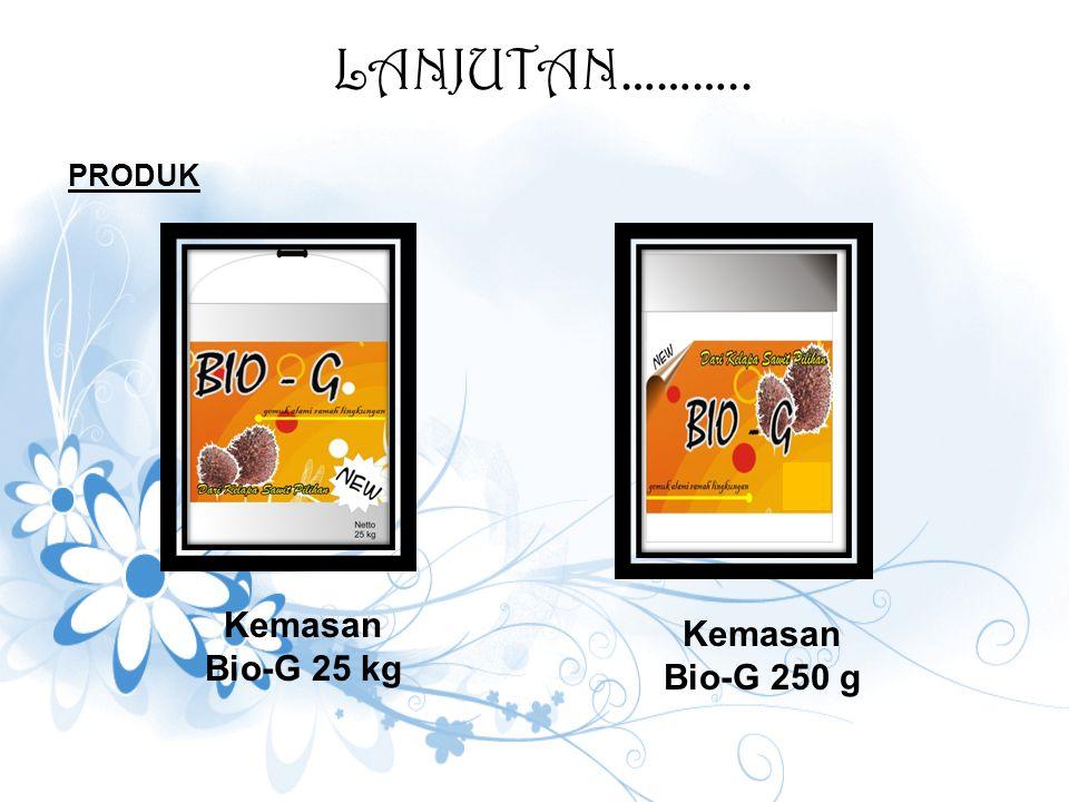 LANJUTAN……….. PRODUK Kemasan Bio-G 25 kg Kemasan Bio-G 250 g