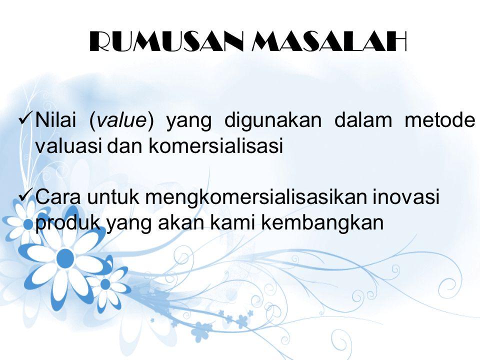 RUMUSAN MASALAH Nilai (value) yang digunakan dalam metode valuasi dan komersialisasi.