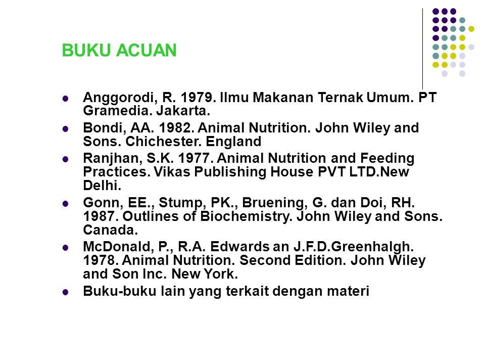 BUKU ACUAN Anggorodi, R. 1979. Ilmu Makanan Ternak Umum. PT Gramedia. Jakarta.