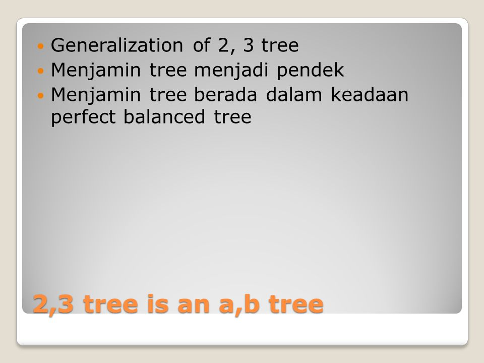 2,3 tree is an a,b tree Generalization of 2, 3 tree
