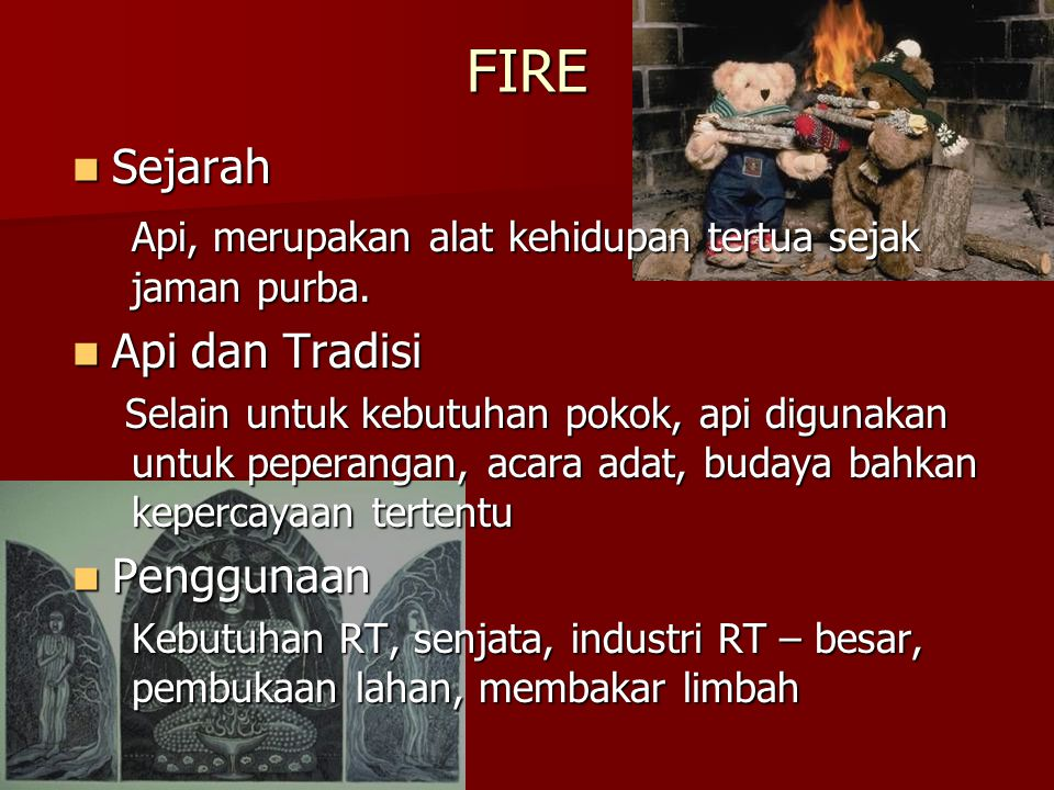 FIRE Sejarah Api, merupakan alat kehidupan tertua sejak jaman purba.