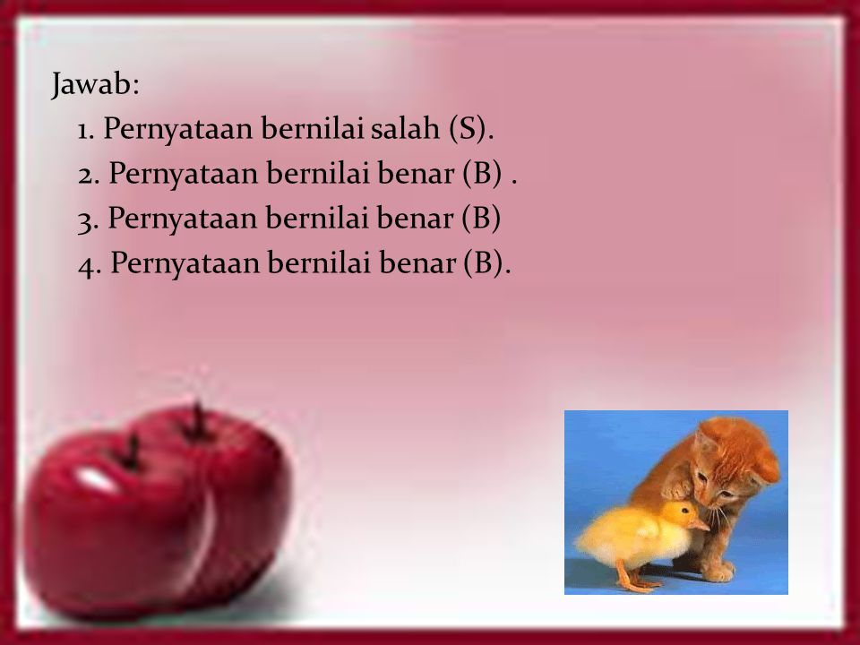 Jawab: 1. Pernyataan bernilai salah (S). 2