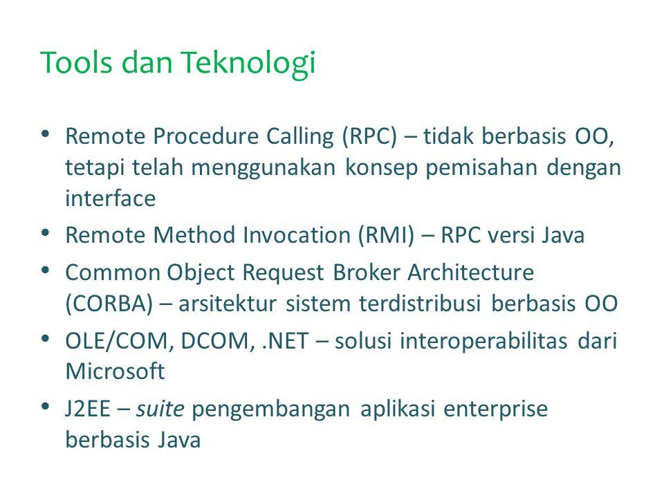 Tools dan Teknologi Remote Procedure Calling (RPC) – tidak berbasis OO, tetapi telah menggunakan konsep pemisahan dengan interface.