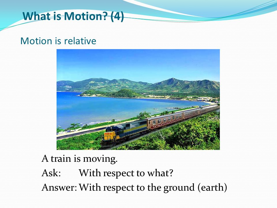 What is Motion (4) Motion is relative A train is moving.