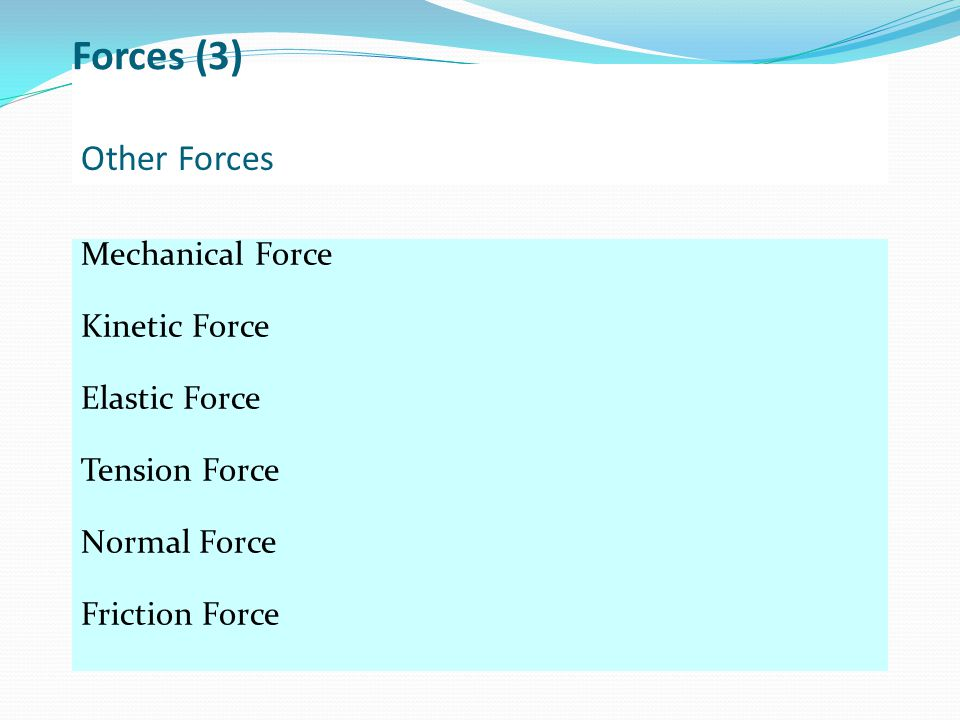Forces (3) Other Forces Mechanical Force Kinetic Force Elastic Force