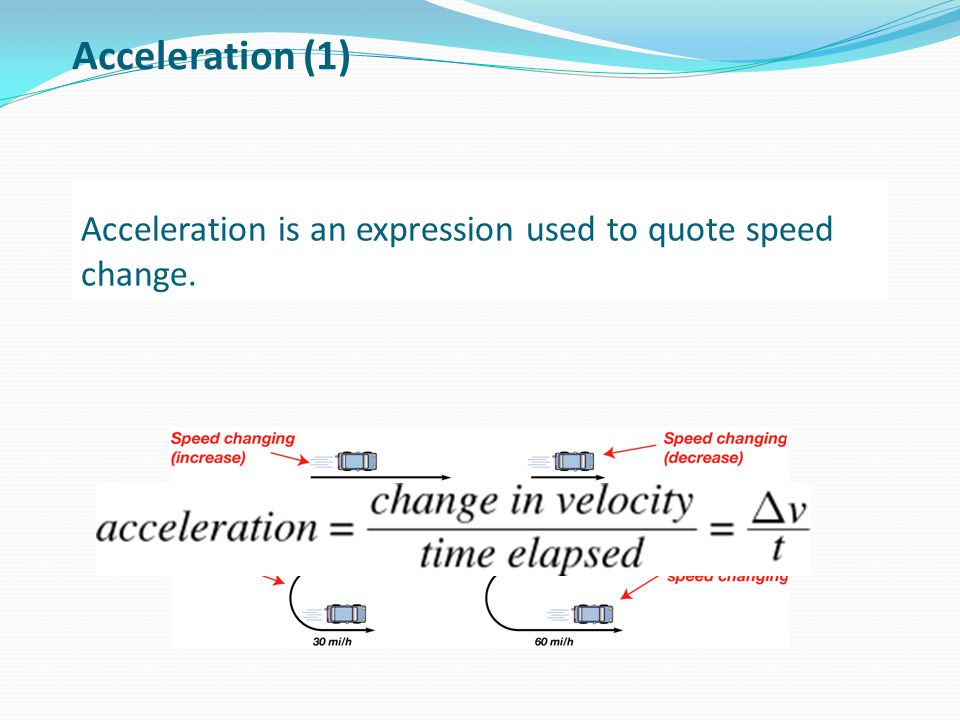 Acceleration is an expression used to quote speed change.