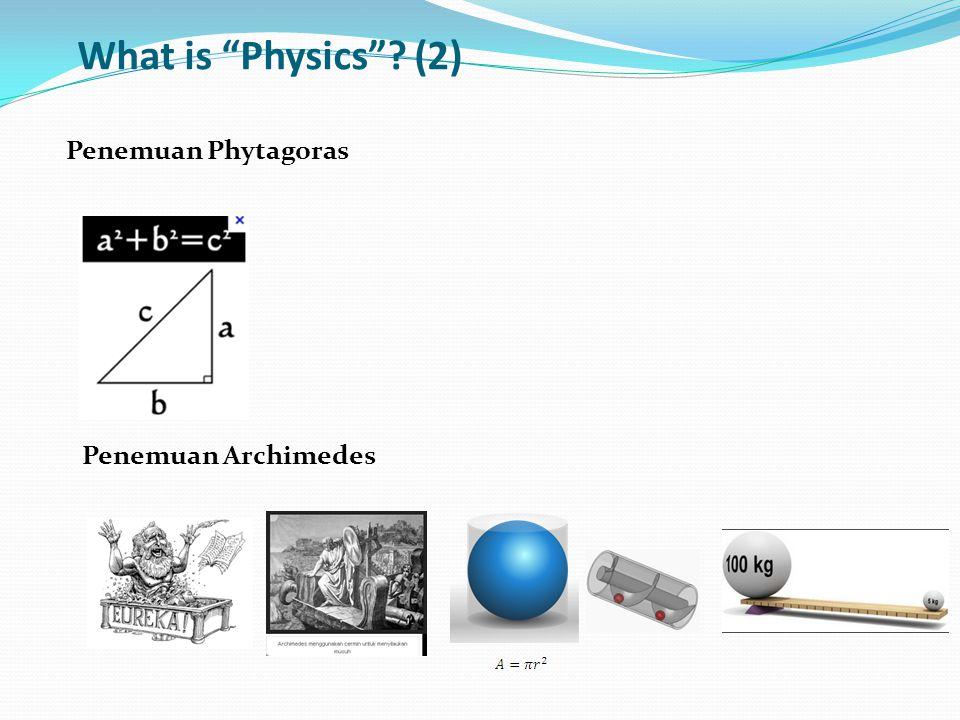 What is Physics (2) Penemuan Phytagoras Penemuan Archimedes