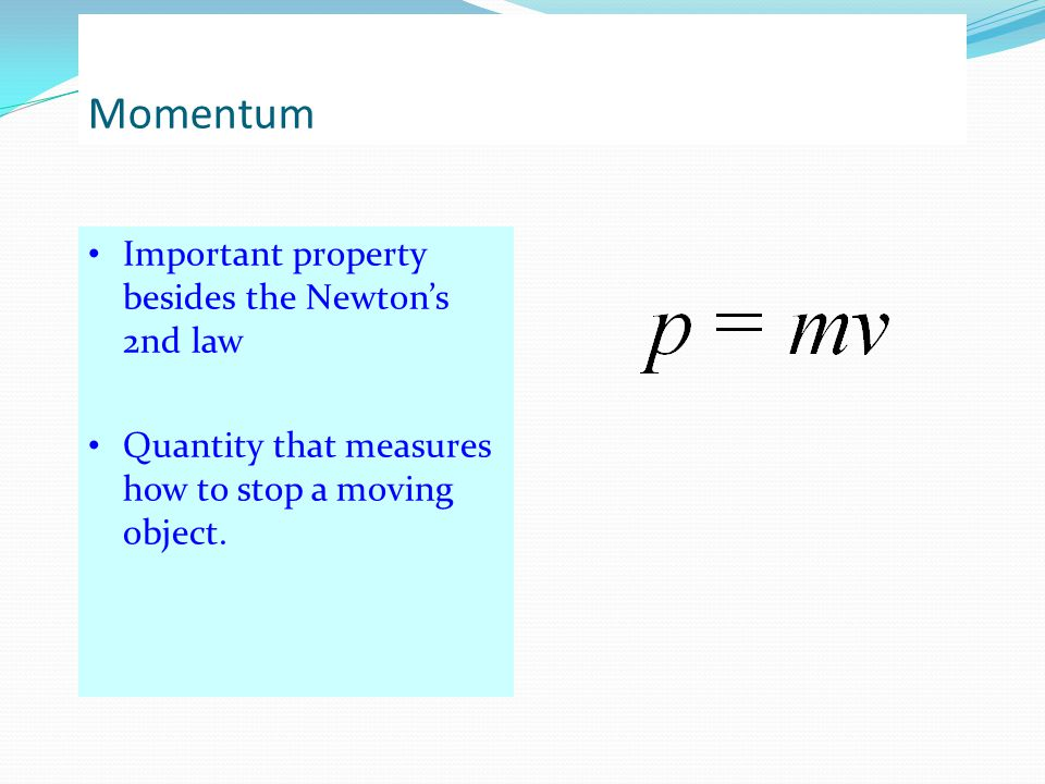 Momentum Important property besides the Newton's 2nd law