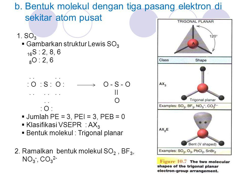 b. Bentuk molekul dengan tiga pasang elektron di sekitar atom pusat