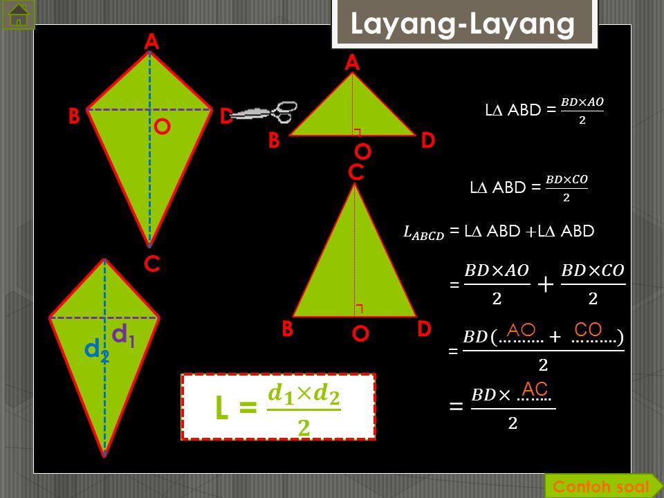 L = 𝒅 𝟏 × 𝒅 𝟐 𝟐 Layang-Layang d1 d2 = 𝐵𝐷× …….. 2 A A B D O B D O C C B