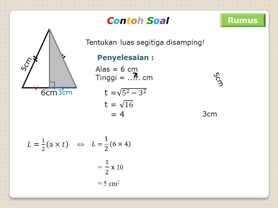 ┐ ┐ Contoh Soal Rumus t 4 t = 5 2 − 3 2 6cm t = 16 = 4 𝐿= 1 2 a×𝑡 ⇔