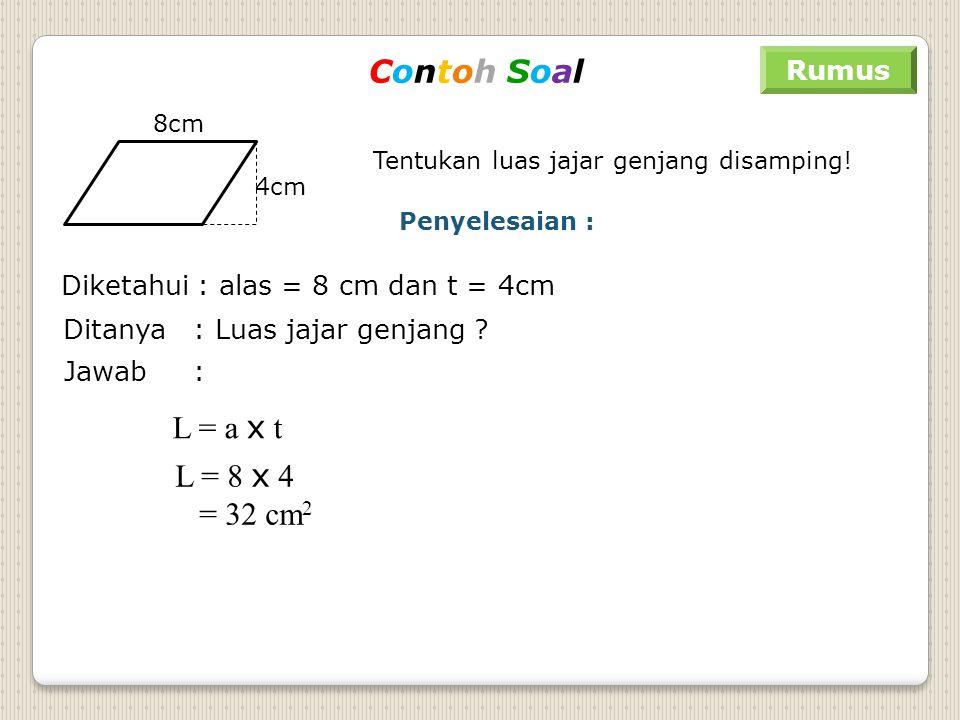 Contoh Soal L = a x t L = 8 x 4 = 32 cm2 Rumus