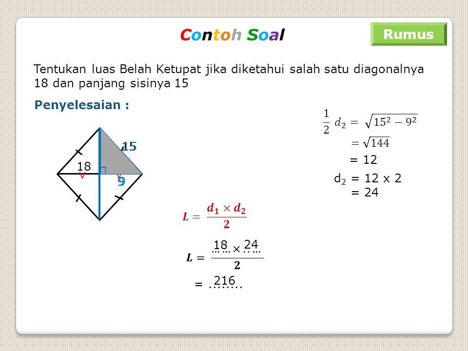 Contoh Soal Rumus. Tentukan luas Belah Ketupat jika diketahui salah satu diagonalnya 18 dan panjang sisinya 15.