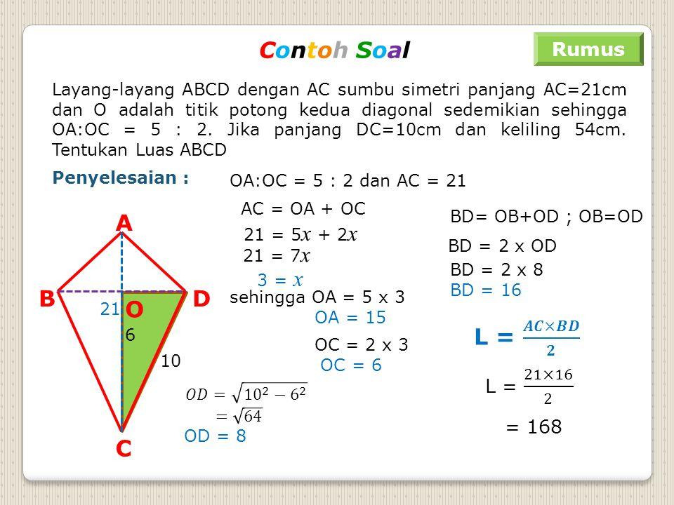Contoh Soal A B C D O L = 𝑨𝑪×𝑩𝑫 𝟐 Rumus L = 21×16 2 = 168