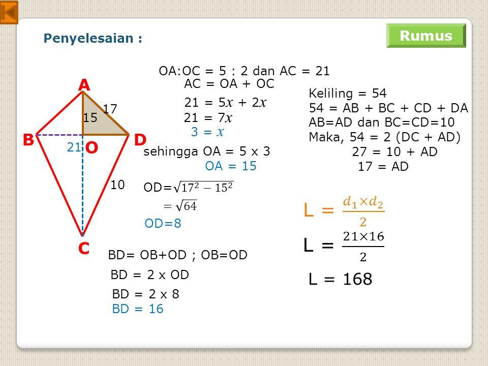 L = 𝑑 1 × 𝑑 2 2 L = 21×16 2 A B C D O L = 168 Rumus Penyelesaian :