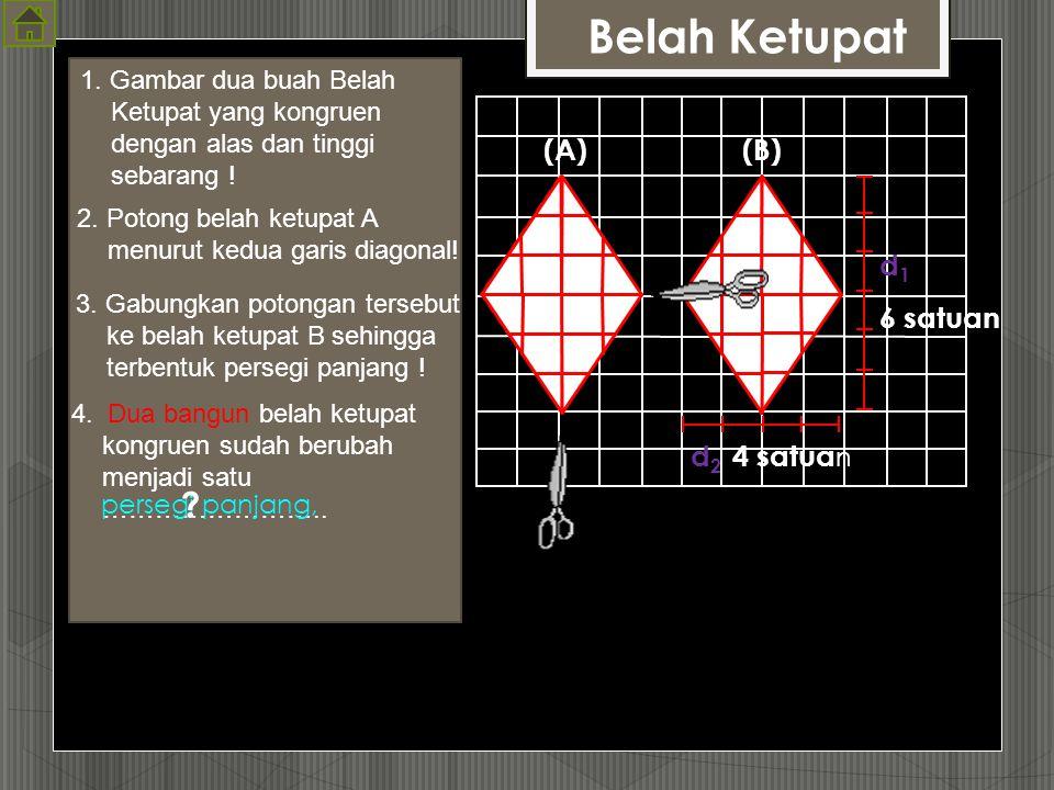 Belah Ketupat (A) (B) d1 6 satuan d2 4 satuan