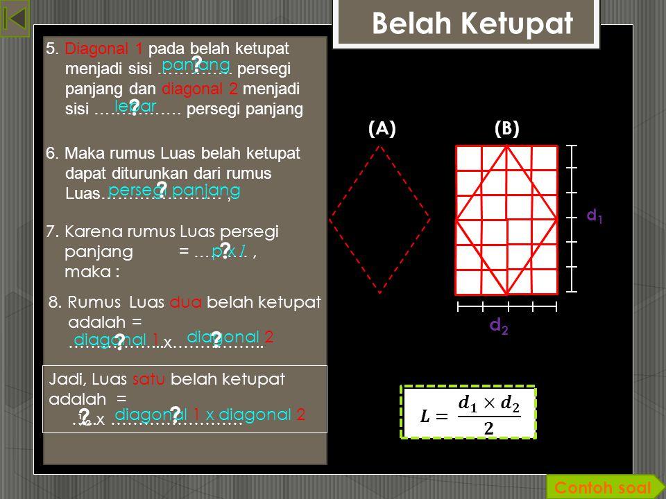 Belah Ketupat (A) (B) d2 𝑳= 𝒅 𝟏 × 𝒅 𝟐 𝟐