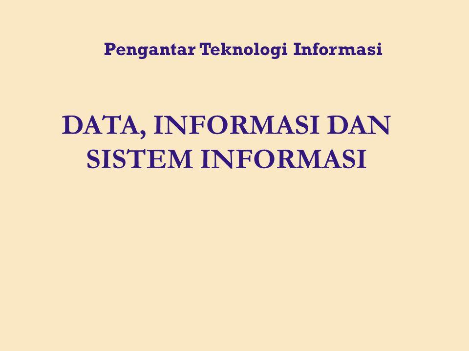 Pengantar Teknologi Informasi DATA, INFORMASI DAN SISTEM INFORMASI
