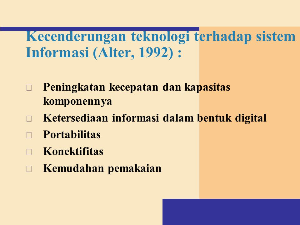 Kecenderungan teknologi terhadap sistem Informasi (Alter, 1992) :