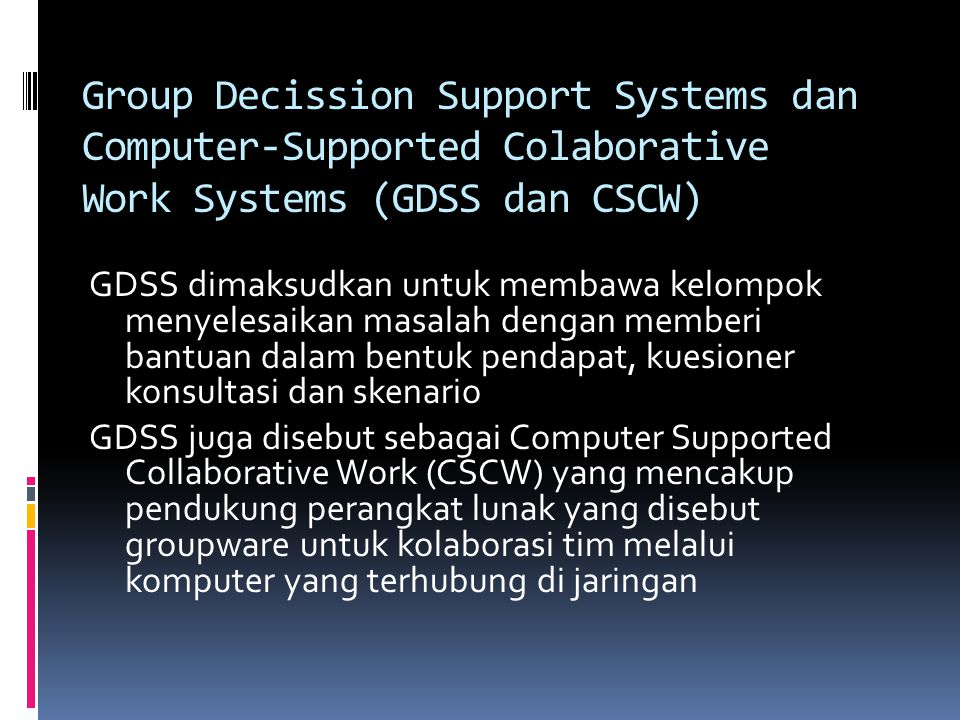 Group Decission Support Systems dan Computer-Supported Colaborative Work Systems (GDSS dan CSCW)