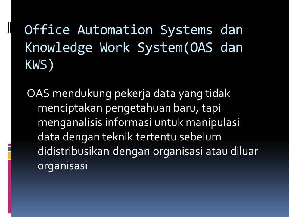 Office Automation Systems dan Knowledge Work System(OAS dan KWS)