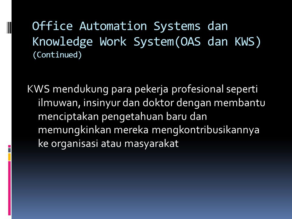 Office Automation Systems dan Knowledge Work System(OAS dan KWS) (Continued)