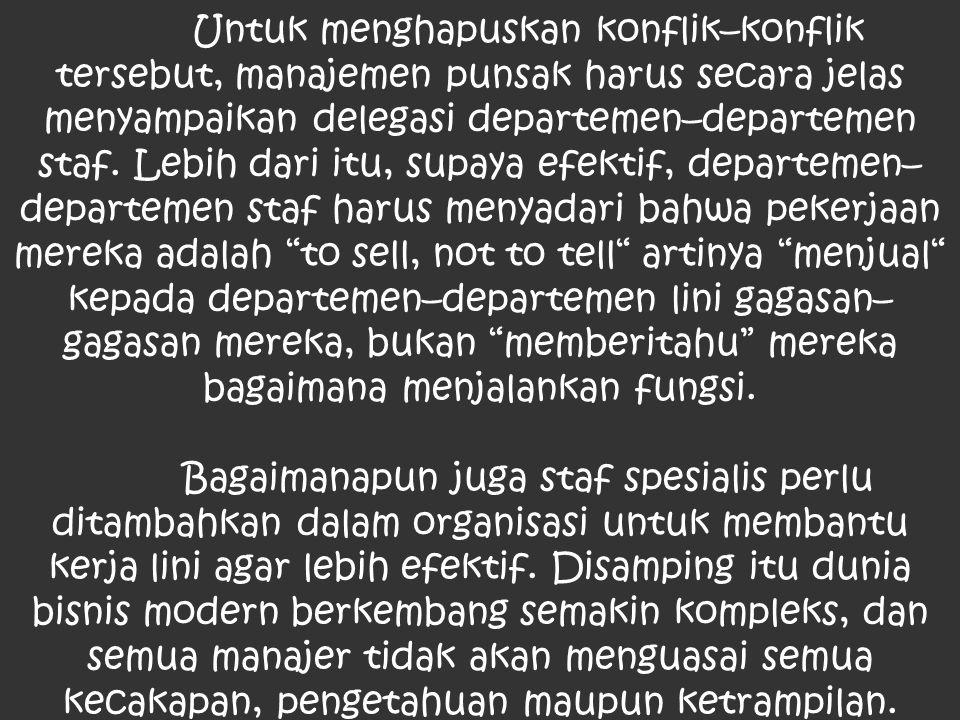Untuk menghapuskan konflik–konflik tersebut, manajemen punsak harus secara jelas menyampaikan delegasi departemen–departemen staf.