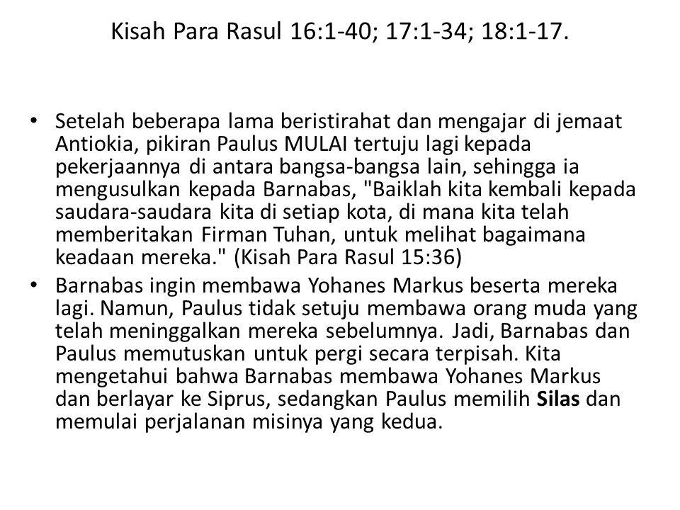 Kisah Para Rasul 16:1-40; 17:1-34; 18:1-17.