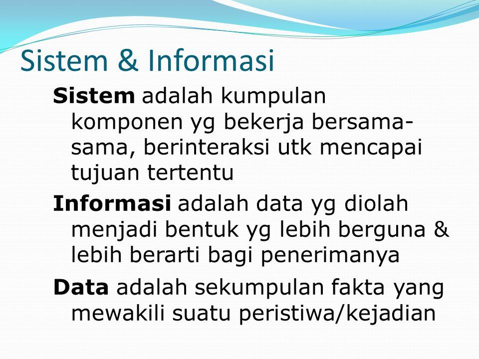 Sistem & Informasi Sistem adalah kumpulan komponen yg bekerja bersama-sama, berinteraksi utk mencapai tujuan tertentu.