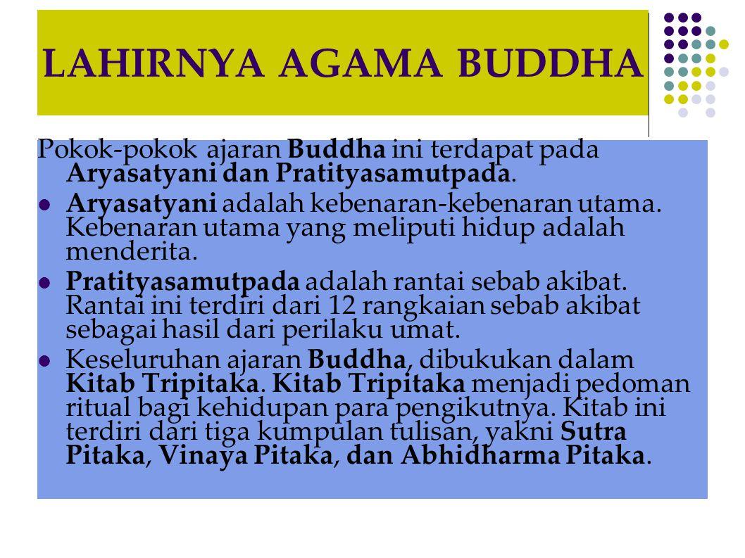 LAHIRNYA AGAMA BUDDHA Pokok-pokok ajaran Buddha ini terdapat pada Aryasatyani dan Pratityasamutpada.