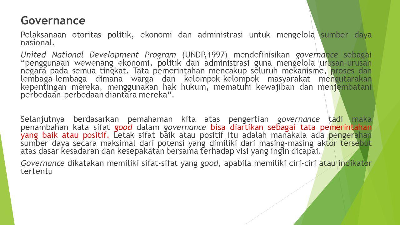 Governance Pelaksanaan otoritas politik, ekonomi dan administrasi untuk mengelola sumber daya nasional.