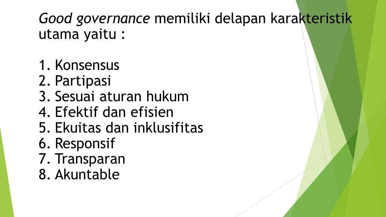 Good governance memiliki delapan karakteristik utama yaitu :